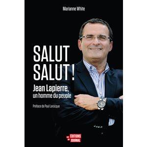 SALUT SALUT! JEAN LAPIERRE, UN HOMME DU PEUPLE